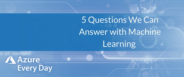 5 Questions We Can Answer with Machine Learning