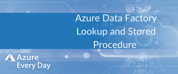 Azure Data Factory Lookup and Stored Procedure