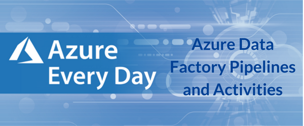 Azure Data Factory Pipelines and Activities