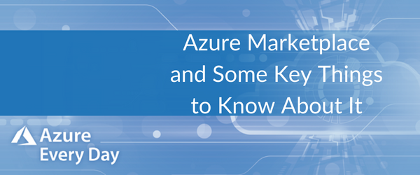 Azure Marketplace and Some Key Things to Know About It