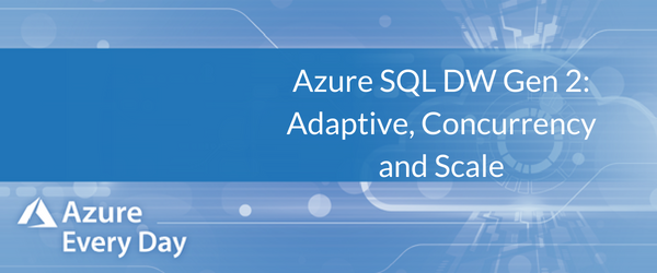 Azure SQL DW Gen 2_ Adaptive, Concurrency and Scale