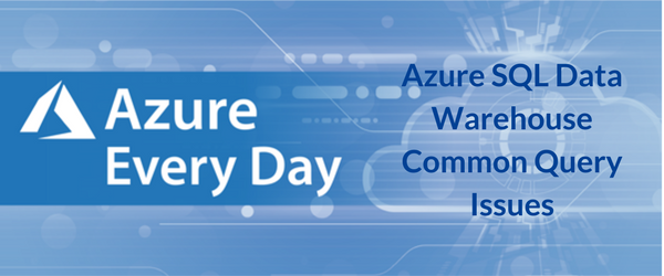 Azure SQL Data Warehouse Common Query Issues