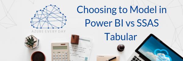 Choosing to Model in Power BI vs SSAS Tabular