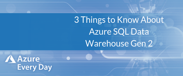 Copy of 3 Things to Know About Azure SQL Data Warehouse Gen 2