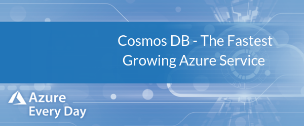 Cosmos DB - The Fastest Growing Azure Service (1)