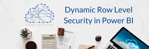 Dynamic Row Level Security in Power BI