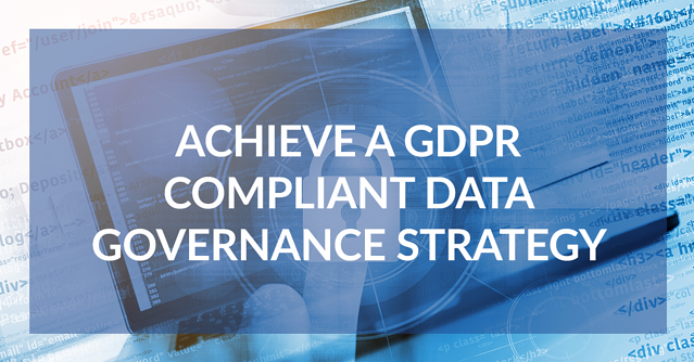 Achieve a GDPR Compliant Data Governance Strategy
