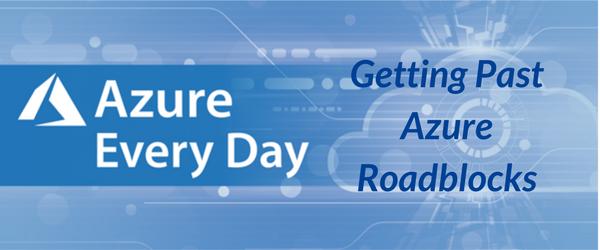 Getting Past Azure Roadblocks (1)