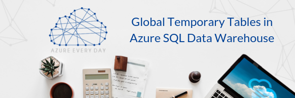 Global Temporary Tables in Azure SQL Data Warehouse