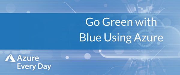 Go Green with Blue Using Azure