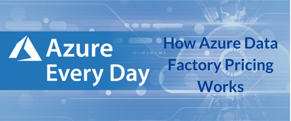 How Azure Data Factory Pricing Works