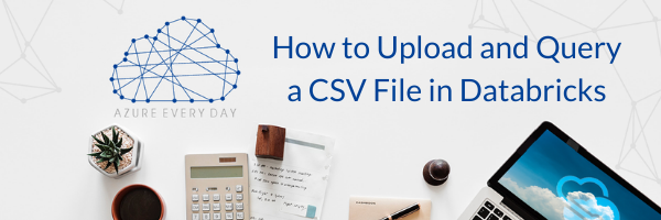 How to Upload and Query a CSV File in Databricks