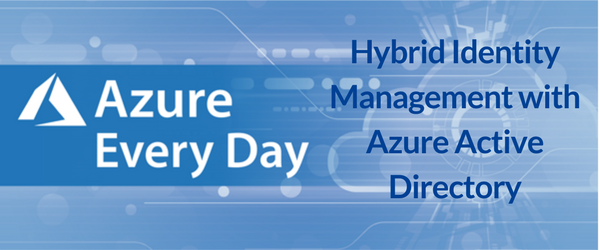 Hybrid Identity Management with Azure Active Directory