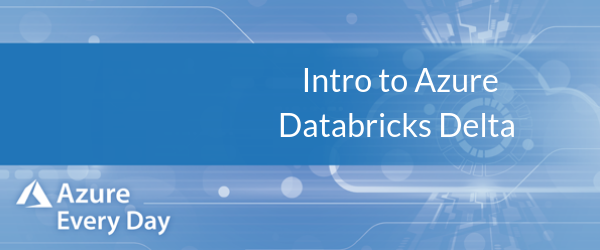 Intro to Azure Databricks Delta