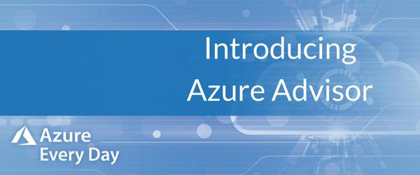 Introducing Azure Advisor