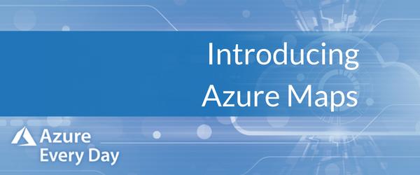 Introducing Azure Maps