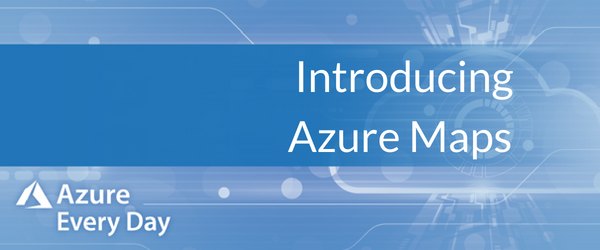 Introducing Azure Maps