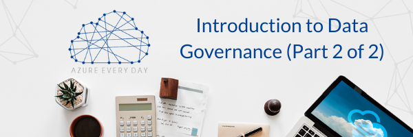 Introduction to Data Governance (Part 2 of 2)