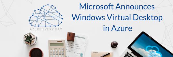 Microsoft Announces Windows Virtual Desktop in Azure (1)