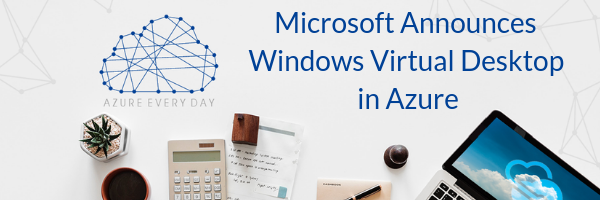 Microsoft Announces Windows Virtual Desktop in Azure (1)