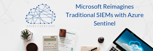 Microsoft Reimagines Traditional SIEMs with Azure Sentinel