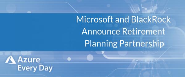 Microsoft and BlackRock Announce Retirement Planning Partnership