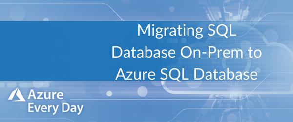 Migrating SQL Database On-Prem to Azure SQL Database