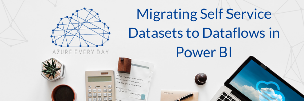 Migrating Self Service Datasets to Dataflows in Power BI