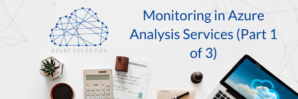 Monitoring in Azure Analysis Services (Part 1 of 3)