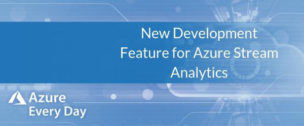New Development Feature for Azure Stream Analytics (1)