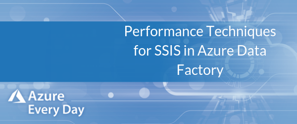 Performance Techniques for SSIS in Azure Data Factory