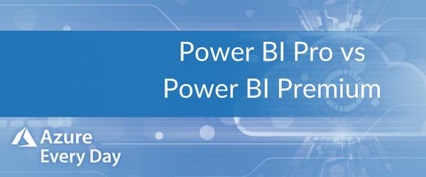Power BI Pro vs Power BI Premium (1)