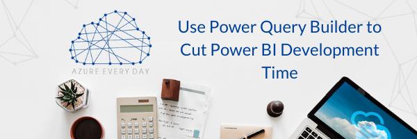 Power Query Builder to Cut Power BI Development Time