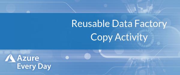 Reusable Data Factory Copy Activity