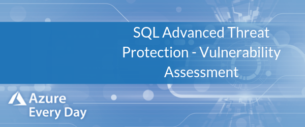 SQL Advanced Threat Protection - Vulnerability Assessment (1)