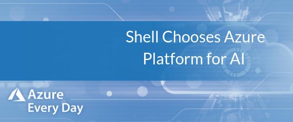 Shell Chooses Azure Platform for AI (1)