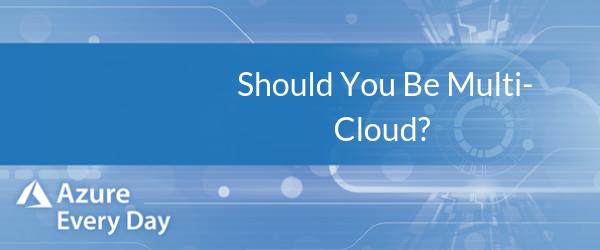 Should You Be Multi-cloud_