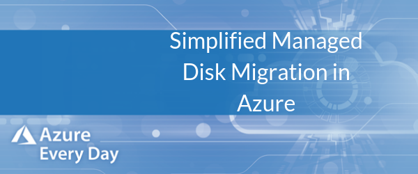 Simplified Managed Disk Migration in Azure
