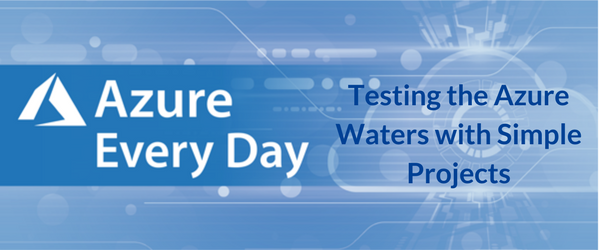 Testing the Azure Waters with Simple Projects