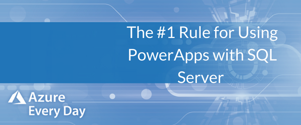 The #1 Rule for Using Power Apps for SQL Server