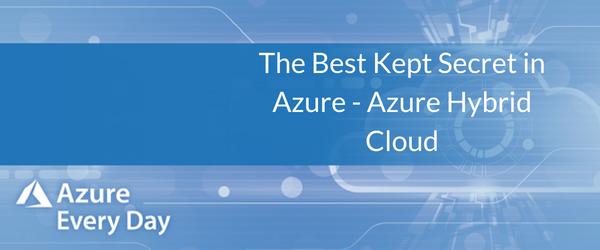 The Best Kept Secret in Azure - Azure Hybrid Cloud (1)