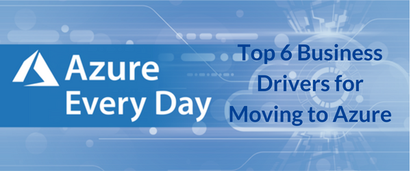 Top 6 Business Drivers for Moving to Azure
