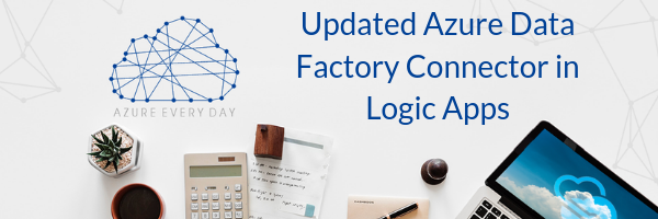 Updated Azure Data Factory Connector in Logic Apps