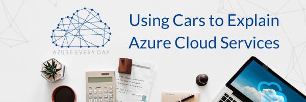 Using Cars to Explain Azure Cloud Services