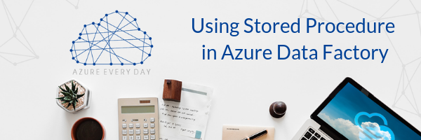 Using Stored Procedure in Azure Data Factory
