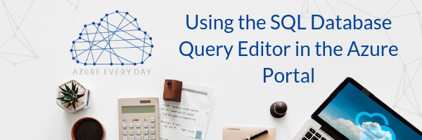 Using the SQL Database Query Editor in the Azure Portal