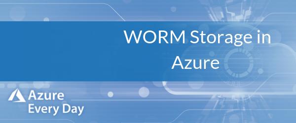 WORM Storage in Azure