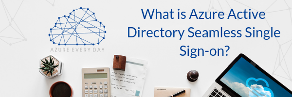 What is Azure Active Directory Seamless Single Sign-on_ (1)