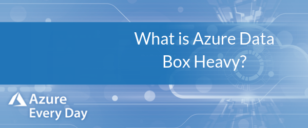 What is Azure Data Box Heavy_ (1)