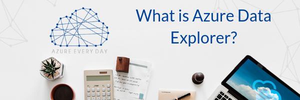 What is Azure Data Explorer_